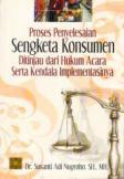 Proses Penyelesaian Sengketa Konsumen Ditinjau dari Hukum Acara Serta Kendala Implementasinya